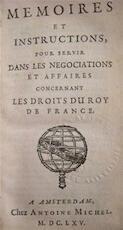 Memoires et Instructions, pour servir dans les Negociations et Affairs concernant les Droits du Roy de France - Unknown