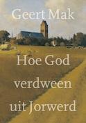 Hoe God verdween uit Jorwerd - Geert Mak (ISBN 9789045038599)