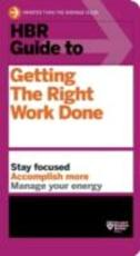 HBR Guide to Getting the Right Work Done - (ISBN 9781422187111)