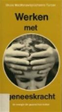 Werken met geneeskracht - Bruce Macmanaway, Johanna Turcan (ISBN 9789020251746)