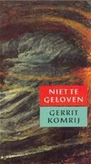 Niet te geloven - Gerrit Komrij (ISBN 9789074336338)