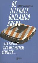 De illegale Ghelamco arena - Ignace Vandewalle (ISBN 9789090307596)