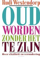 Oud worden zonder het te zijn - Rudi Westendorp (ISBN 9789045038643)