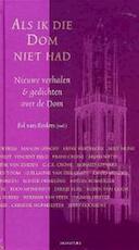 Als ik die Dom niet had - Sst.] Ed van [Red. Eeden (ISBN 9789056721282)