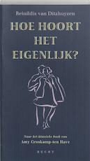 Hoe hoort het eigenlijk ? - Amy Groskamp-ten Have, Reinildis van Dithuyzen (ISBN 9789023010159)