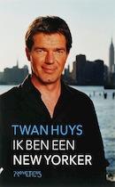 Ik ben een New Yorker - Twan Huys (ISBN 9789044608649)