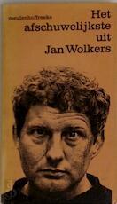 Het afschuwelijkste uit Jan Wolkers - Jan Wolkers