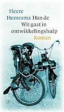 Han de Wit gaat in ontwikkelingshulp - Heere Heeresma (ISBN 9789029581981)