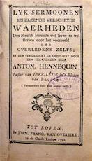 Lyk-Sermoonen Behelzende verscheyde Waerheden Den Mensch leerende wel leven en wel sterven door het voorbeeld der Overledene zelfs - Anton. Hennequin