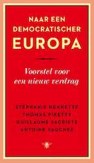 Naar een democratischer Europa - Thomas Piketty, Stéphanie Hennette, Guillaume Sacriste, Antoine Vauchez (ISBN 9789023482611)