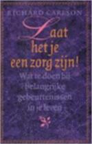 Laat het je een zorg zijn! - Richard Carlson, Karin Breuker (ISBN 9789024549566)