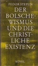 Der Bolschewismus und die Christliche Existenz - Fedor Stepun