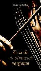 Ze is de vioolmuziek vergeten - Marjan van den Berg (ISBN 9789082461251)