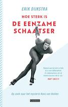 Hoe sterk is de eenzame schaatser - Erik Dijkstra (ISBN 9789048826742)