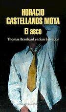 El asco: Thomas Bernhard en San Salvador - Horacio Castellanos Moya (ISBN 9788439734345)