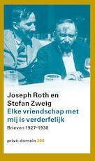 Elke vriendschap met mij is verderfelijk - Joseph Roth, Stefan Zweig (ISBN 9789029517232)