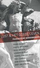 Lust en het goede leven - Frans Jacobs, Pascal Bruckner, Ruud Welten, Herman de Regt, Gabriël van den Brink, Paul Cobben, Dirk Verhofstadt, Bart Jan Spruyt (ISBN 9789056253752)
