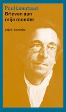 Brieven aan mijn moeder - Paul Léautaud (ISBN 9789029592918)