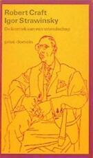 Igor Strawinsky, de kroniek van een vriendschap