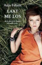 Laat me los - Anja Feliers (ISBN 9789022327623)