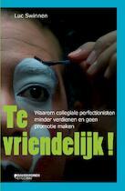 Te vriendelijk! - Luc Swinnen (ISBN 9789063066468)
