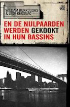 En de nijlpaarden werden gekookt in hun bassins - William Burroughs, J. Kerouac (ISBN 9789048801282)
