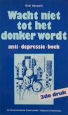 Wacht niet tot het donker wordt - Bob Vansant (ISBN 9789028908505)
