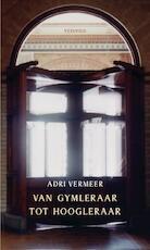 Van gymleraar tot hoogleraar - Adrie Vermeer (ISBN 9789086597918)