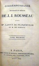 Correspondance Originale et inédite de J.J. Rousseau avec Mme. Latour de Franqueville et M. du Peyrou. - J.J. Rousseau