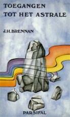 Toegangen tot het astrale - J.H. Brennan, Simon Vinkenoog, Nel Noordzij, Brendan P. Carey