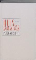 Huis van de Aanrakingen - Peter Verhelst (ISBN 9789044614879)