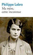 Ma mère, cette inconnue - Philippe Labro (ISBN 9782072793653)