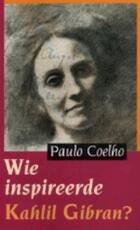 Wie inspireerde Kahlil Gibran ? - Paulo Coelho (ISBN 9789062719129)