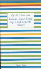 Waarom ik moet liegen tegen mijn demente moeder - Cyrille Offermans (ISBN 9789059361133)
