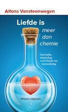 Liefde is meer dan chemie - Alfons Vansteenwegen (ISBN 9789492011428)