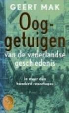 Ooggetuigen van de vaderlandse geschiedenis in meer dan honderd reportages - Geert Mak (ISBN 9789057135255)