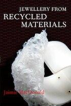 Jewellery from Recycled Materials. Jaimie MacDonald - Jaimie MacDonald (ISBN 9780713682755)