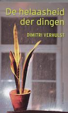 De helaasheid der dingen - Dimitri Verhulst (ISBN 9789025414122)