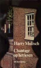 Chantage op het leven - Harry Mulisch (ISBN 9789023401704)