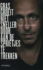 Gras groeit niet sneller door aan de sprietjes te trekken - Marcel van Roosmalen (ISBN 9789044621464)