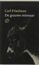 De grauwe minnaar - Carl Friedman (ISBN 9789028209008)