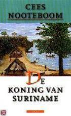 De koning van Suriname - Cees Nooteboom (ISBN 9789025421052)