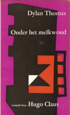 Onder het melkwoud. Vertaald door Hugo Claus - Dylan Thomas, Hugo Claus