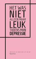 Het was niet alleen maar leuk tijdens mijn depressie - Marijke Groot, M. Groot (ISBN 9789082397512)