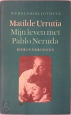 Mijn leven met Pablo Neruda - Matilde Urrutia, Giny Klatser (ISBN 9789028415362)