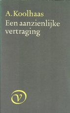 Een aanzienlijke vertraging - A. Koolhaas (ISBN 9789028204812)