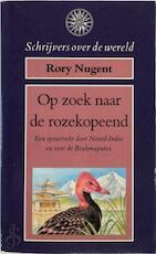 Op zoek naar de rozekopeend - Rory Nugent, Tjadine Stheeman (ISBN 9789027428066)
