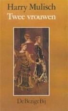 Twee vrouwen - Harry Mulisch (ISBN 9789023405313)