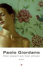 Het zwart en het zilver - Paolo Giordano (ISBN 9789023487197)