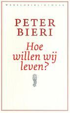 Hoe willen wij leven ? - Peter Bieri (ISBN 9789028424982)